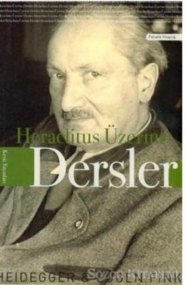Martin Heidegger - Heraclitus Üzerine Dersler   Sözcü Kitabevi