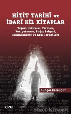 Güngör Karauğuz - Hitit Tarihi ve İdari Kil Kitaplar | Sözcü Kitabevi