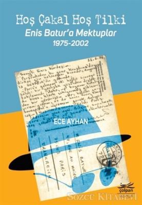 Ece Ayhan - Hoş Çakal Hoş Tilki - Enis Batur'a Mektuplar 1975-2002 | Sözcü Kitabevi