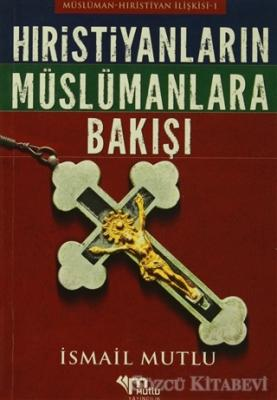İsmail Mutlu - Hristiyanların Müslümanlara Bakışı | Sözcü Kitabevi