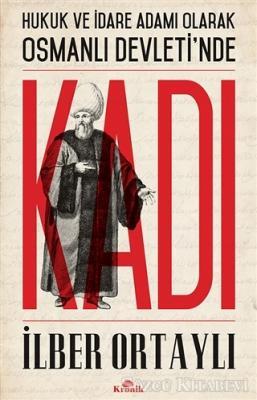 İlber Ortaylı - Hukuk ve İdare Adamı Olarak Osmanlı Devletinde Kadı | Sözcü Kitabevi