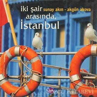 Sunay Akın - İki Şair Arasında İstanbul | Sözcü Kitabevi