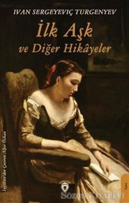 Ivan Sergeyevich Turgenev - İlk Aşk ve Diğer Hikayeler   Sözcü Kitabevi
