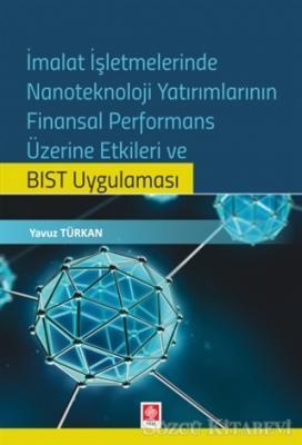 İmalat İşletmelerinde Nanoteknoloji Yatırımlarının Finansal Performans Üzerine Etkileri ve BIST Uygulaması