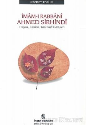 İmam-ı Rabbani Ahmed Sirhindi Hayatı, Eserleri, Tasavvufi Görüşleri