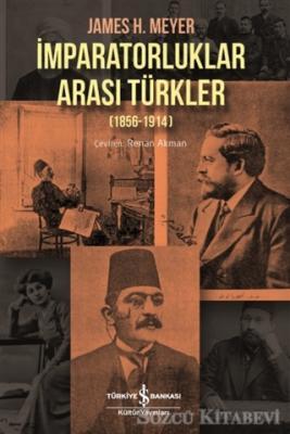 James H. Meyer - İmparatorluklar Arası Türkler (1856-1914)   Sözcü Kitabevi