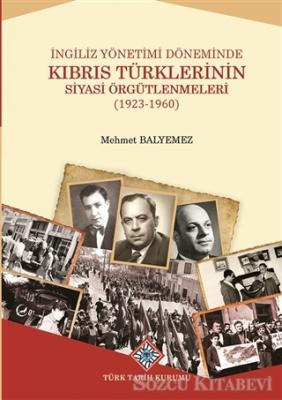 İngiliz Yönetimi Döneminde Kıbrıs Türklerinin Siyasi Örgütlenmeleri