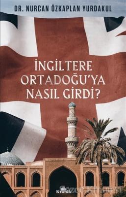 Nurcan Özkaplan Yurdakul - İngiltere Ortadoğu'ya Nasıl Girdi? | Sözcü Kitabevi