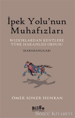 Ömer Soner Hunkan - İpek Yolu'nun Muhafızları   Sözcü Kitabevi