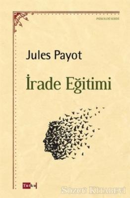 Jules Payot - İrade Eğitimi   Sözcü Kitabevi