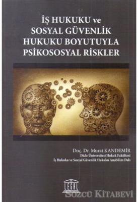 İş Hukuku ve Sosyal Güvenlik Hukuku Boyutuyla Psikososyal Riskler