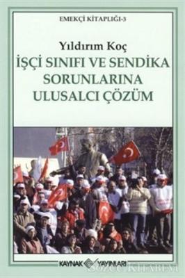 Yıldırım Koç - İşçi Sınıfı ve Sendika Sorunlarına Ulusalcı Çözüm   Sözcü Kitabevi