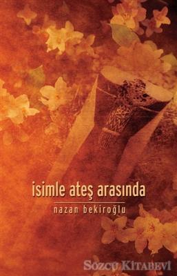 Nazan Bekiroğlu - İsimle Ateş Arasında | Sözcü Kitabevi