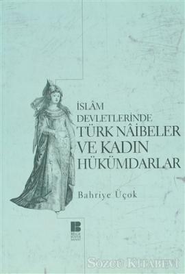 İslam Devletlerinde Türk Naibeler ve Kadın Hükümdarlar
