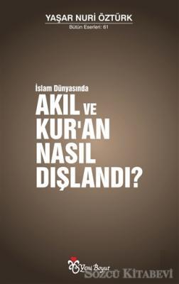 Yaşar Nuri Öztürk - İslam Dünyasında Akıl ve Kur'an Nasıl Dışlandı? | Sözcü Kitabevi