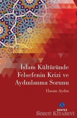 Hasan Aydın - İslam Kültüründe Felsefenin Krizi ve Aydınlanma Sorunu | Sözcü Kitabevi