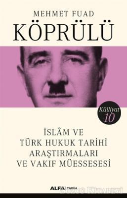 İslam ve Türk Hukuk Tarihi Araştırmaları ve Vakıf Müessesesi - Külliyat 10