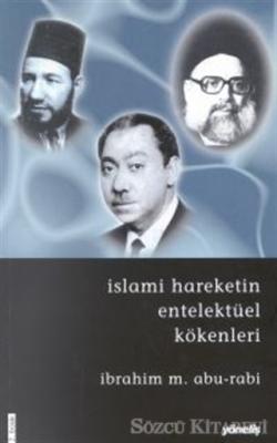 İbrahim M. Abu-Rabi - İslami Hareketin Entelektüel Kökenleri | Sözcü Kitabevi