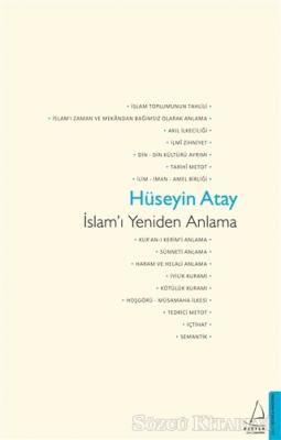 Hüseyin Atay - İslam'ı Yeniden Anlama | Sözcü Kitabevi