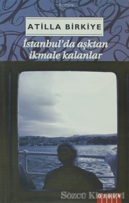 Atilla Birkiye - İstanbul'da Aşktan İkmale Kalanlar | Sözcü Kitabevi