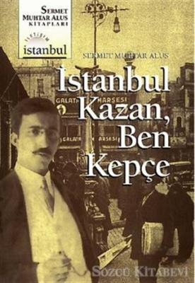 Sermet Muhtar Alus - İstanbul Kazan, Ben Kepçe | Sözcü Kitabevi