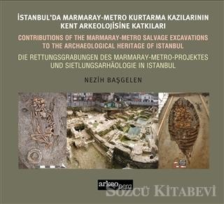 Nezih Başgelen - İstanbul'da Marmaray-Metro Kazılarının Kent Arkeolojisine Katkıları | Sözcü Kitabevi