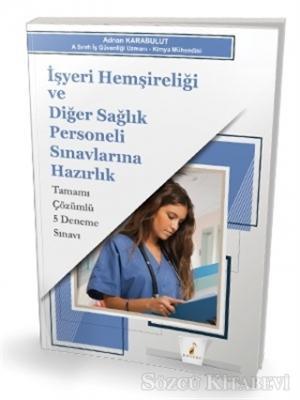 İşyeri Hemşireliği ve Diğer Sağlık Personeli Sınavlarına Hazırlık Tamamı Çözümlü 5 Deneme Sınavı