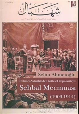 İttihatçı Aktüaliteden Kitlesel Popülariteye: Şehbal Mecmuası (1909-1914)