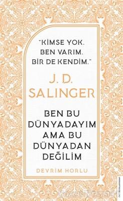 J. D. Salinger - Ben Bu Dünyadayım Ama Bu Dünyadan Değilim