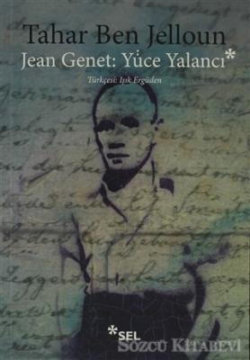 Tahar Ben Jelloun - Jean Jenet: Yüce Yalancı | Sözcü Kitabevi