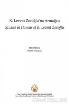 K. Levent Zoroğlu'na Armağan / Studies in Honour of K. Levent Zoroğlu