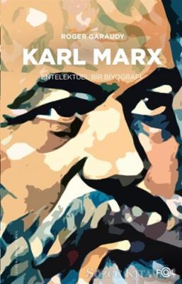 Roger Garaudy - Karl Marx - Entelektüel Bir Biyografi | Sözcü Kitabevi