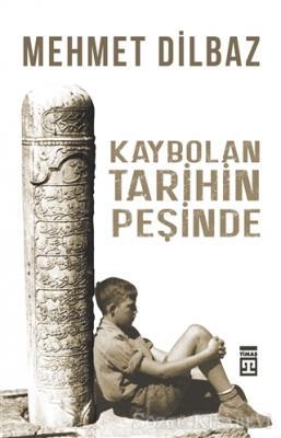 Mehmet Dilbaz - Kaybolan Tarihin Peşinde | Sözcü Kitabevi