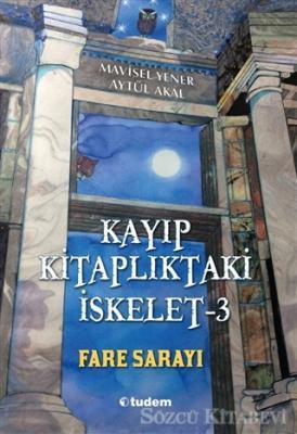 Mavisel Yener - Kayıp Kitaplıktaki İskelet - 3 Fare Sarayı | Sözcü Kitabevi