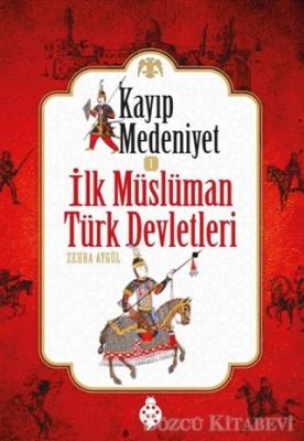 Zehra Aydüz - Kayıp Medeniyet - 1 / İlk Müslüman Türk Devletleri | Sözcü Kitabevi