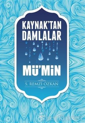 S. Remzi Özkan - Kaynak'tan Damlalar Mü'min | Sözcü Kitabevi