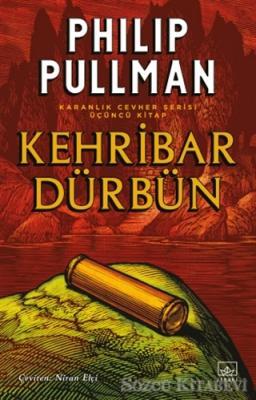 Philip Pullman - Kehribar Dürbün - Karanlık Cevher Serisi 3. Kitap | Sözcü Kitabevi