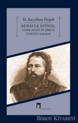 M. Kayahan Özgül - Kemal'le İhtimal - Namık Kemal'in Şiirine Tersten Bakmak | Sözcü Kitabevi