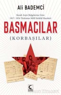 Ali Bademci - Kendi Arşiv Belgelerine Göre 1917-1934 Türkistan Milli İstiklal Hareketi - Basmacılar (Korbaşılar) | Sözcü Kitabevi