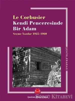 Le Corbusier - Kendi Penceresinde Bir Adam   Sözcü Kitabevi