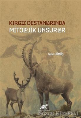 Kırgız Destanlarında Mitolojik Unsurlar