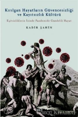 Kadir Şahin - Kırılgan Hayatların Güvencesizliği ve Kayıtsızlık Kültürü   Sözcü Kitabevi