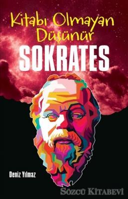 Deniz Yılmaz - Kitabı Olmayan Düşünür Sokrates | Sözcü Kitabevi