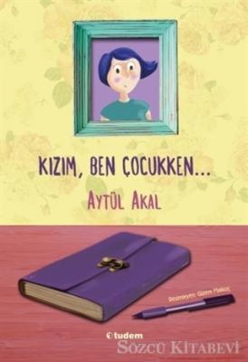 Aytül Akal - Kızım Ben Çocukken   Sözcü Kitabevi