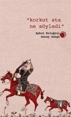Aykut Ertuğrul - Korkut Ata Ne Söyledi | Sözcü Kitabevi