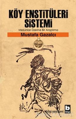 Mustafa Gazalcı - Köy Enstitüleri Sistemi Mezunları Üzerine Bir Araştırma | Sözcü Kitabevi