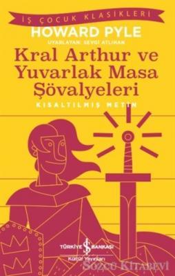 Kral Aarthur ve Yuvarlak Masa Şövalyeleri (Kısaltılmış Metin)