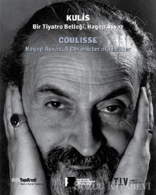 Fisun Yalçınkaya - Kulis: Bir Tiyatro Belleği Hagop Ayvaz   Sözcü Kitabevi