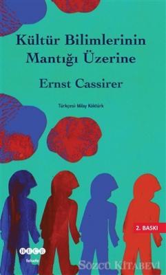 Ernst Cassirer - Kültür Bilimlerinin Mantığı Üzerine | Sözcü Kitabevi