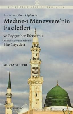 Kur'an ve Sünnet Işığında Medine-i Münevvere'nin Faziletleri